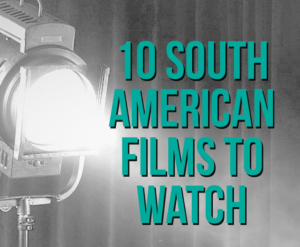 10 South American Films to Watch