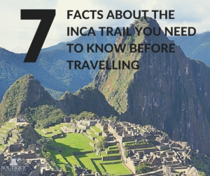 7-facts-about-the-inca-trail-that-you-need-to-know-about-before-travelling