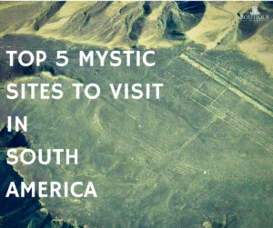 Top-5-Mystic-Sites-to-visit-in-South-America