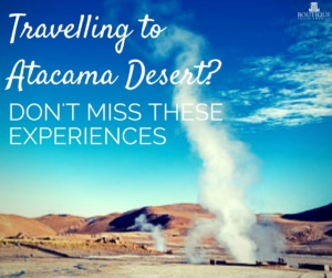 Travelling-to-atacama-desert-dont-miss-these-experiences