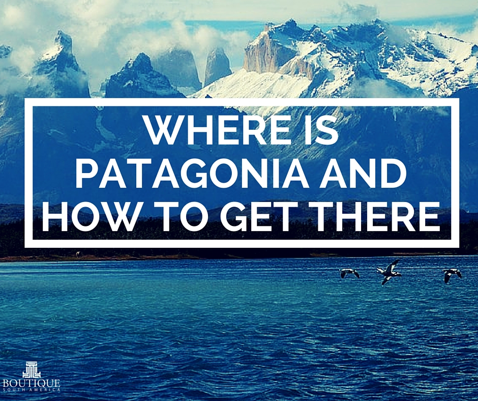 Where Is Patagonia And How To Get There?