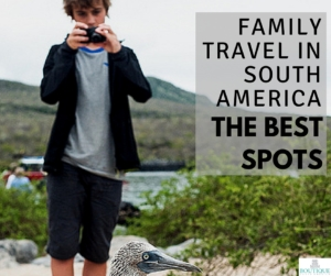 family-travel-in-south-america-the-best-spots