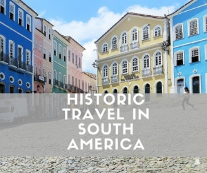 historic-travel-in-south-america