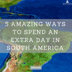 5-amazing-ways-to-spend-a-spare-day-in-south-america